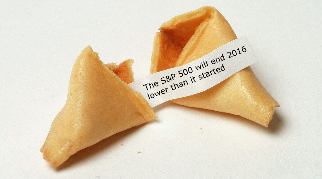 Fortune cookie: The S&P 500 will end 2016 lower than it started